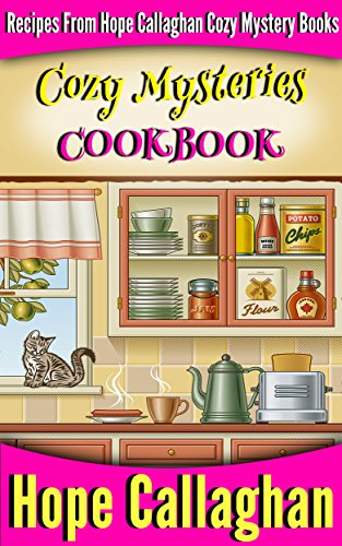 Cozy Mysteries Cookbook Recipes from Hope Callaghan's Cozy Mystery Books