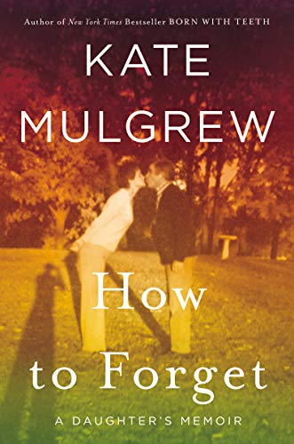 How to Forget- A Daughter's Memoir