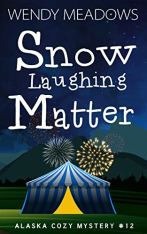 Snow Laughing Matter (Alaska Cozy Mystery Book 12)