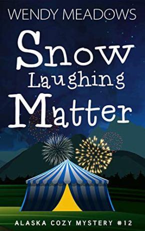 Snow Laughing Matter (Alaska Cozy Mystery Book 12)