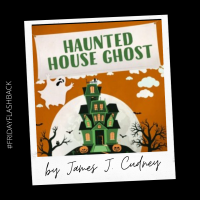 #FridayFlashback: Haunted House Ghost by James J. Cudney