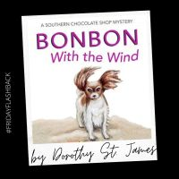 #FridayFlashback:  BonBon with the Wind (Southern Chocolate Shop Mystery) by Dorothy St. James