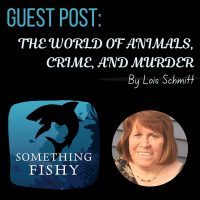 Guest Post: THE WORLD OF ANIMALS, CRIME, AND MURDER By Lois Schmitt
